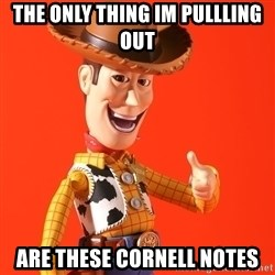 Perv Woody - the only thing im pullling out are these cornell notes