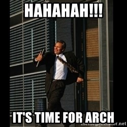 HAHA TIME FOR GUY - HAHAHAH!!! IT'S TIME FOR ARCH