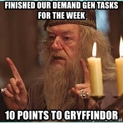 dumbledore fingers - finished our demand gen tasks for the week 10 points to gryffindor