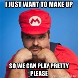 SUPERSEXYMARIO - I just want to make up So we can play pretty please