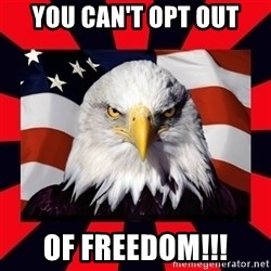 Bald Eagle - You Can't Opt out Of FREEDOM!!!