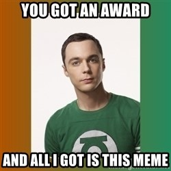 sheldon cooper  - You got an Award And all I got is this meme