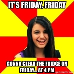 Rebecca Black Meme - It's Friday, Friday Gonna clean the fridge on friday... at 4 pm