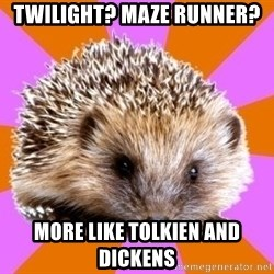 Homeschooled Hedgehog - Twilight? Maze Runner?  More like Tolkien and Dickens
