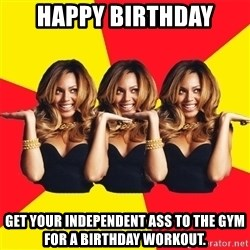 Beyonce Giselle Knowles - Happy Birthday Get Your Independent ass to the gym for a birthday workout.