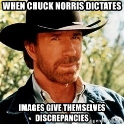 Chuck Norris Pwns - When Chuck Norris Dictates Images Give Themselves Discrepancies