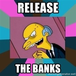 Mr. Burns - RELEASE THE BANKS