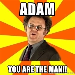 Dr. Steve Brule - Adam You are the MAN!!