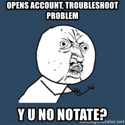 y u no work - Opens account, troubleshoot problem Y u no notate?