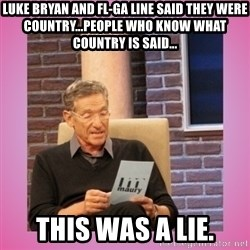 MAURY PV - Luke Bryan and FL-GA line said they were country...People who know what country is said... This was a lie.
