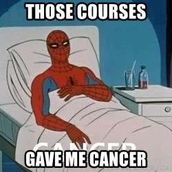 Cancer Spiderman - Those Courses  Gave me Cancer