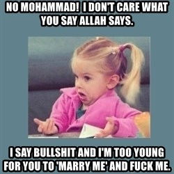 Baby Good Luck Charlie - no mohammad!  I don't care what you say allah says. I say bullshit and I'm too young for you to 'marry me' and fuck me.
