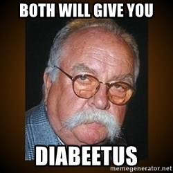 Wilford Brimley - both will give you Diabeetus