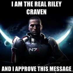 Mass Effect - I am the real RILEY CRAVEN And I approve this message