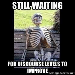 Still Waiting - Still waiting For discourse levels to improve