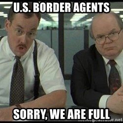 Office space - u.s. border agents sorry, we are full