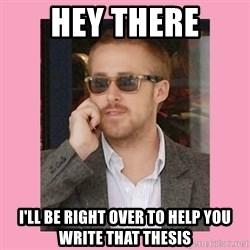Hey Girl - HEY THERE I'll be right over to help you write that thesis