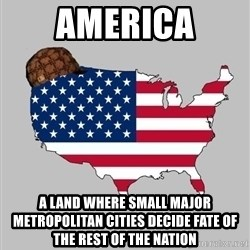 Scumbag America2 - America A land where small major metropolitan cities decide fate of the rest of the nation