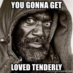You Gonna Get Raped - You gonna get Loved tenderly