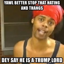 Antoine Dodson - Yawl better stop that hating and thangs Dey say he is a Trump Lord