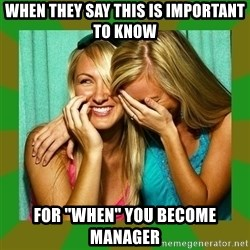 "Laughing Girls  - When they say this is important to know  For ""When"" you become manager"