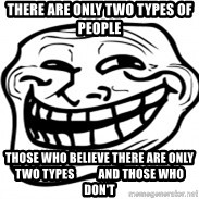 Troll Face in RUSSIA! - There are only two types of people those who believe there are only two types          and those who don't