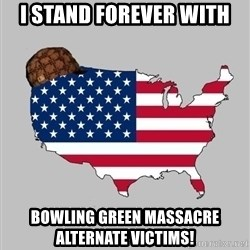 Scumbag America2 - I stand forever with Bowling Green massacre alternate victims!