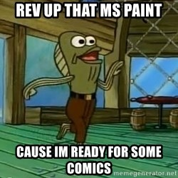 Rev Up Those Fryers - rev up that ms paint cause im ready for some comics