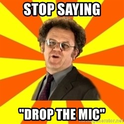 "Dr. Steve Brule - Stop saying ""Drop the mic"""