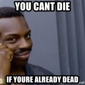 Roll Safeeeee - You cant die If youre already dead