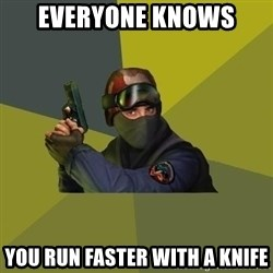 Counter Strike - EVERYONE KNOWS YOU RUN FASTER WITH A KNIFE