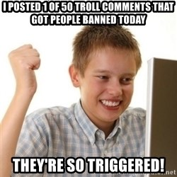 Internet Kid Troll - I posted 1 of 50 troll comments that got people banned today They're so triggered!