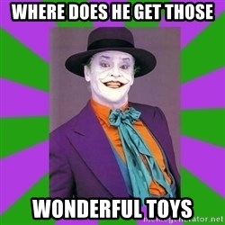 Jack Nicholson Joker- Steve Miller - Where does he get those Wonderful Toys