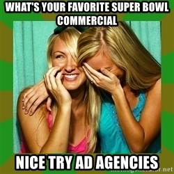Laughing Girls  - What's your favorite super bowl commercial Nice try ad agencies