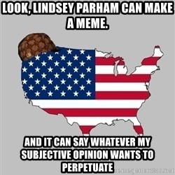 Scumbag America2 - Look, Lindsey Parham can make a meme. And it can say whatever my subjective opinion wants to perpetuate