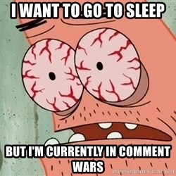 Patrick - I want to go to sleep But I'm currently in comment wars