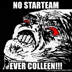 Rage Face - No StarTeam EVER COLLEEN!!!