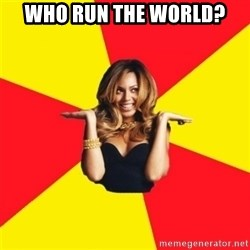 Beyonce Giselle Knowles - Who run the world?