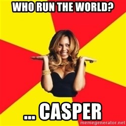 Beyonce Giselle Knowles - Who run the world? ... Casper