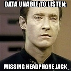 Star Trek Data - Data unable to listen: missing headphone jack