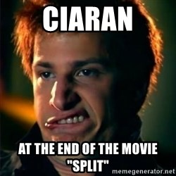 "Jizzt in my pants - CIARAN at the end of the movie ""split"""