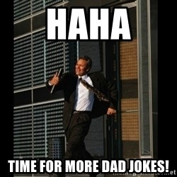 HAHA TIME FOR GUY - Haha  Time for more dad jokes!