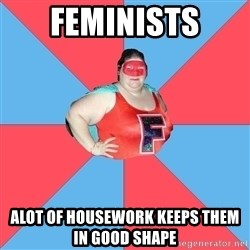 Superhero Looser - feminists alot of housework keeps them in good shape