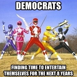Power Ranger meme - democrats finding time to entertain themselves for the next 8 years