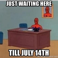 Spidermandesk - Just waiting here Till July 14th