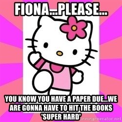 Hello Kitty - FiOna...please... You know you have a paper due...we are gonna have to hit the books 'super hard'