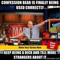 Mad Karma With Jim Cramer - Confession bear is finally being used correctly keep being a dick and tell more strangers about it