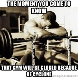 Sad Bodybuilder - The moment you come to know That Gym will be closed because of cyclone