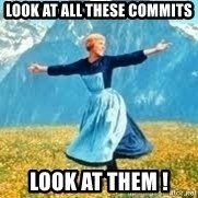 Look at all these - Look at all these commits look at them !