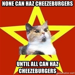 Lenin Cat Red - none can haz cheezeburgers until all can haz cheezeburgers